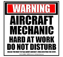 Warning Aircraft Mechanic Hard At Work Do Not Disturb Photographic Print
