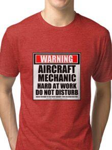 Warning Aircraft Mechanic Hard At Work Do Not Disturb Tri-blend T-Shirt