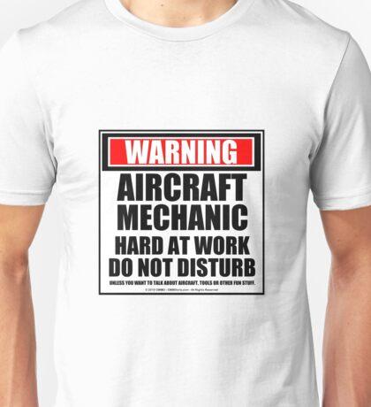 Warning Aircraft Mechanic Hard At Work Do Not Disturb Unisex T-Shirt