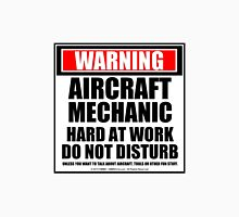Warning Aircraft Mechanic Hard At Work Do Not Disturb Unisex T-Shirt