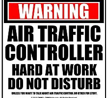 Warning Air Traffic Controller Hard At Work Do Not Disturb by cmmei