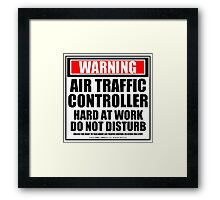 Warning Air Traffic Controller Hard At Work Do Not Disturb Framed Print