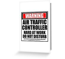 Warning Air Traffic Controller Hard At Work Do Not Disturb Greeting Card