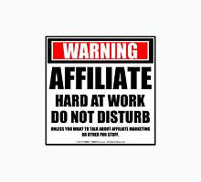 Warning Affiliate Hard At Work Do Not Disturb Unisex T-Shirt
