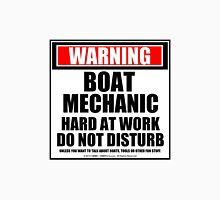 Warning Boat Mechanic Hard At Work Do Not Disturb Unisex T-Shirt