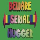 Beware Serial Hugger by PharrisArt