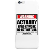 Warning Actuary Hard At Work Do Not Disturb iPhone Case/Skin