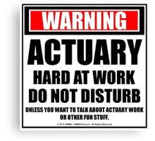 Warning Actuary Hard At Work Do Not Disturb Canvas Print