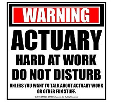Warning Actuary Hard At Work Do Not Disturb Photographic Print