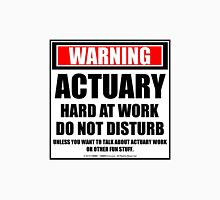 Warning Actuary Hard At Work Do Not Disturb Unisex T-Shirt
