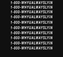 1-800-WHYUALWAYSLYIN Unisex T-Shirt