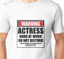 Warning Actress Hard At Work Do Not Disturb Unisex T-Shirt