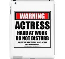 Warning Actress Hard At Work Do Not Disturb iPad Case/Skin