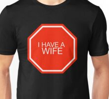 STOP: I have a wife Unisex T-Shirt