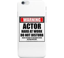 Warning Actor Hard At Work Do Not Disturb iPhone Case/Skin