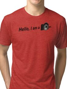 Hello There is a Photographer in the House! Tri-blend T-Shirt