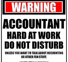 Warning Accountant Hard At Work Do Not Disturb by cmmei