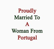 Proudly Married To A Woman From Portugal  Unisex T-Shirt