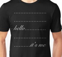Hello It's Me Unisex T-Shirt