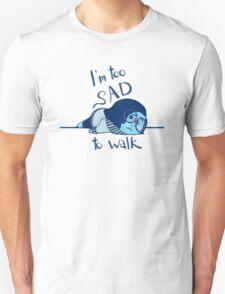 Too Sad to Walk T-Shirt