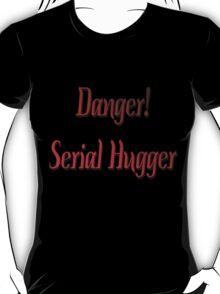 Danger, Serial Hugger! T-Shirt