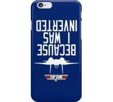 Top Gun I Was Inverted iPhone Case/Skin