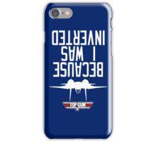 Top Gun I Was Inverted iPhone Case/Skin