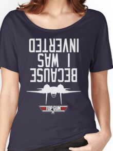 Top Gun I Was Inverted Women's Relaxed Fit T-Shirt