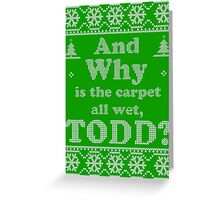 "Christmas ""And Why is the carpet all wet, TODD?"" - Green Greeting Card"
