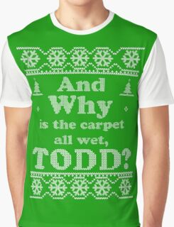 """Christmas """"And Why is the carpet all wet, TODD?"""" - Green Graphic T-Shirt"""