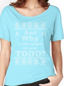 "Christmas ""And Why is the carpet all wet, TODD?"" - Green Women's Relaxed Fit T-Shirt"