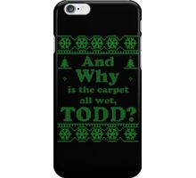 "Christmas ""And Why is the carpet all wet, TODD?"" - Green White iPhone Case/Skin"