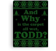 "Christmas ""And Why is the carpet all wet, TODD?"" - Green White Canvas Print"