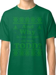 "Christmas ""And Why is the carpet all wet, TODD?"" - Green White Classic T-Shirt"