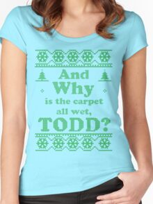 "Christmas ""And Why is the carpet all wet, TODD?"" - Green White Women's Fitted Scoop T-Shirt"