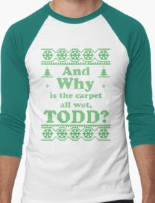 "Christmas ""And Why is the carpet all wet, TODD?"" - Green White T-Shirt"
