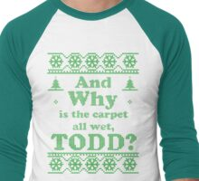 "Christmas ""And Why is the carpet all wet, TODD?"" - Green White Men's Baseball ¾ T-Shirt"