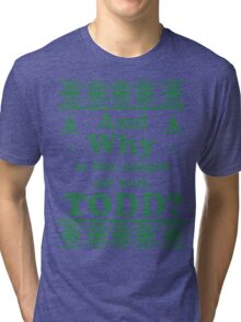"Christmas ""And Why is the carpet all wet, TODD?"" - Green White Tri-blend T-Shirt"