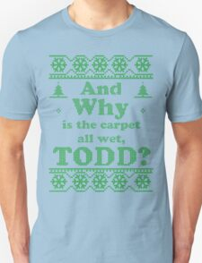 """Christmas """"And Why is the carpet all wet, TODD?"""" - Green White Unisex T-Shirt"""