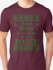 """Christmas """"And Why is the carpet all wet, TODD?"""" - Green White T-Shirt"""