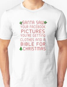 Santa Saw Your Facebook Pictures, You're Getting Clothes And A Bible For Christmas Unisex T-Shirt