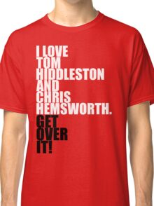 I love Tom Hiddleston and Chris Hemsworth. Get over it! Classic T-Shirt