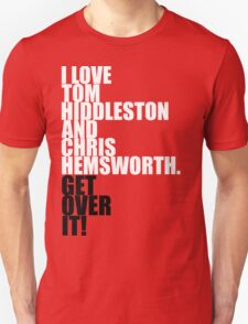 I love Tom Hiddleston and Chris Hemsworth. Get over it! Unisex T-Shirt