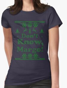 """Christmas """"I Dont Know, Margo!"""" Dark Blue Womens Fitted T-Shirt"""