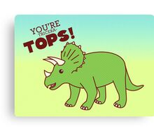 You're Tricera-TOPS! Canvas Print