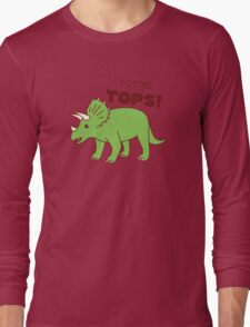 You're Tricera-TOPS! Long Sleeve T-Shirt