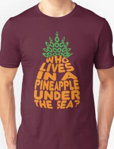 Who Lives in a Pineapple? T-Shirt