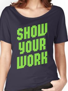 Show Your Work Women's Relaxed Fit T-Shirt
