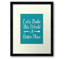 Let's Bake This World A Better Place Framed Print