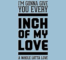 Every inch of my love Unisex T-Shirt